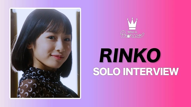 Who is Princess? - SOLO INTERVIEW RINKO ver.